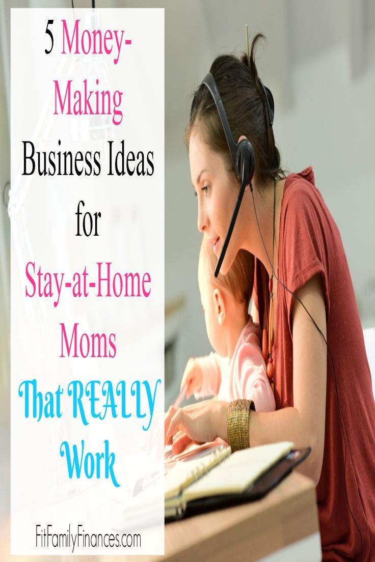Business Ideas For Stay At Home Moms That Really Work Business
