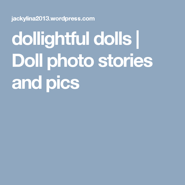 dollightful dolls   Doll photo stories and pics