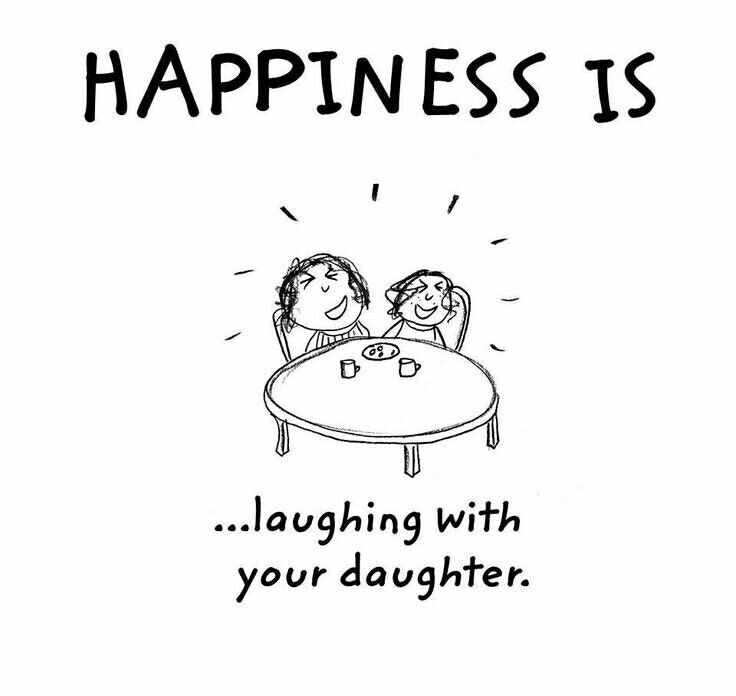 My Happiness Is Laughing With Your Daughter.