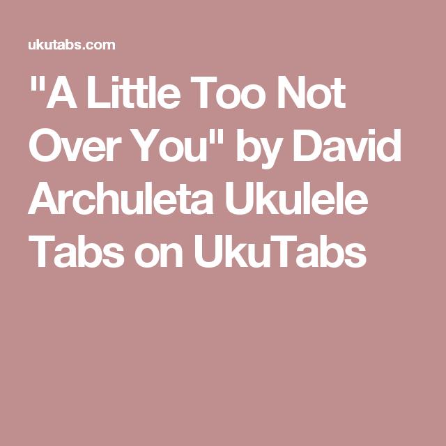 a little too not over you by david archuleta ukulele tabs on ukutabs ukulele chords and. Black Bedroom Furniture Sets. Home Design Ideas