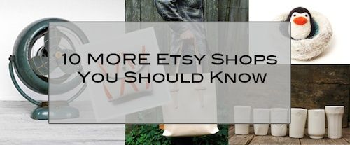 10 (More) Etsy Shops You Should Know