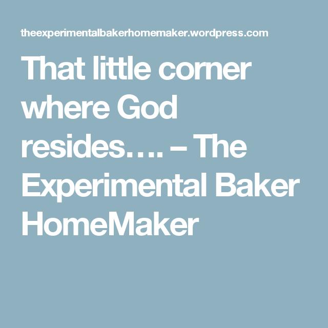 That little corner where God resides…. – The Experimental Baker HomeMaker