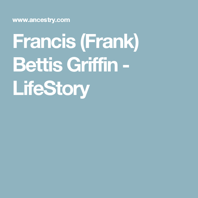 Francis (Frank) Bettis Griffin - LifeStory