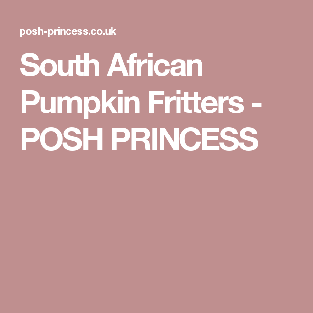 South African Pumpkin Fritters - POSH PRINCESS