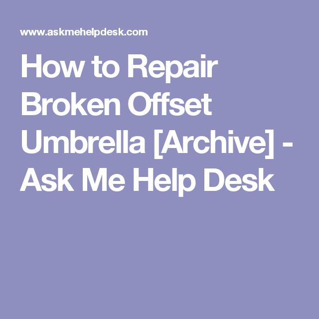 How to Repair Broken Offset Umbrella [Archive] - Ask Me Help