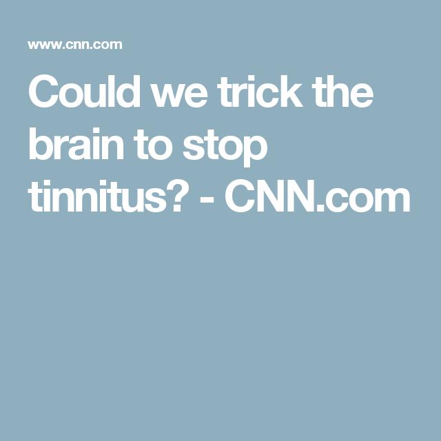 could we trick the brain to stop tinnitus cnn com tinnitus
