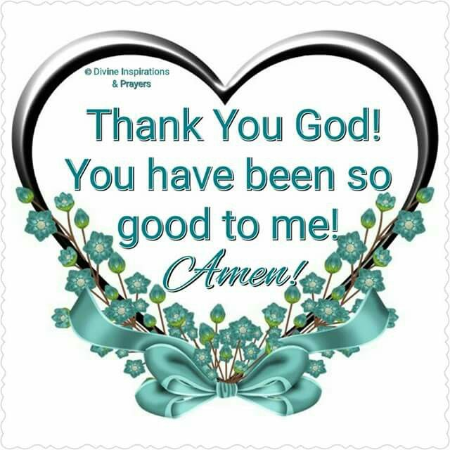 Thank You Father God You Have Been So Good To Me Amen Faith