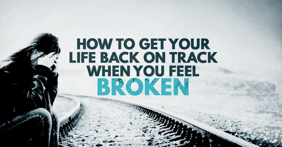 How To Get Your Life Back On Track When You Feel Broken How Are You Feeling Get Your Life Back On Track
