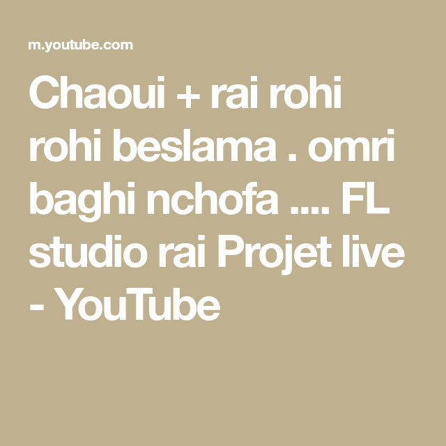 Chaoui Rai Rohi Rohi Beslama Omri Baghi Nchofa Fl Studio Rai Projet Live Youtube Music