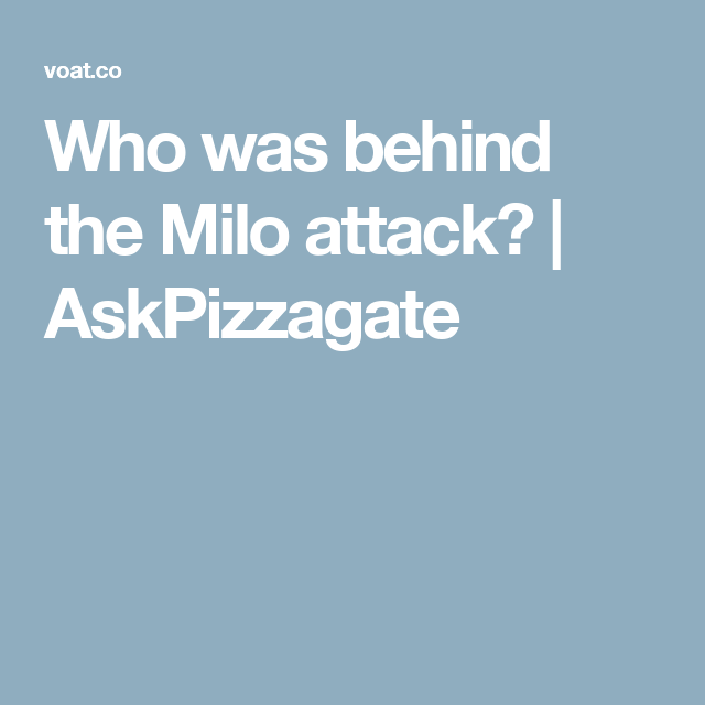 Who was behind the Milo attack? | AskPizzagate | MILO, The