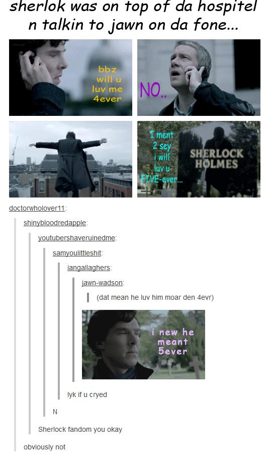 You okay Sherlock fandom? DEAR STARS ABOVE NO. THIS IS AN ...