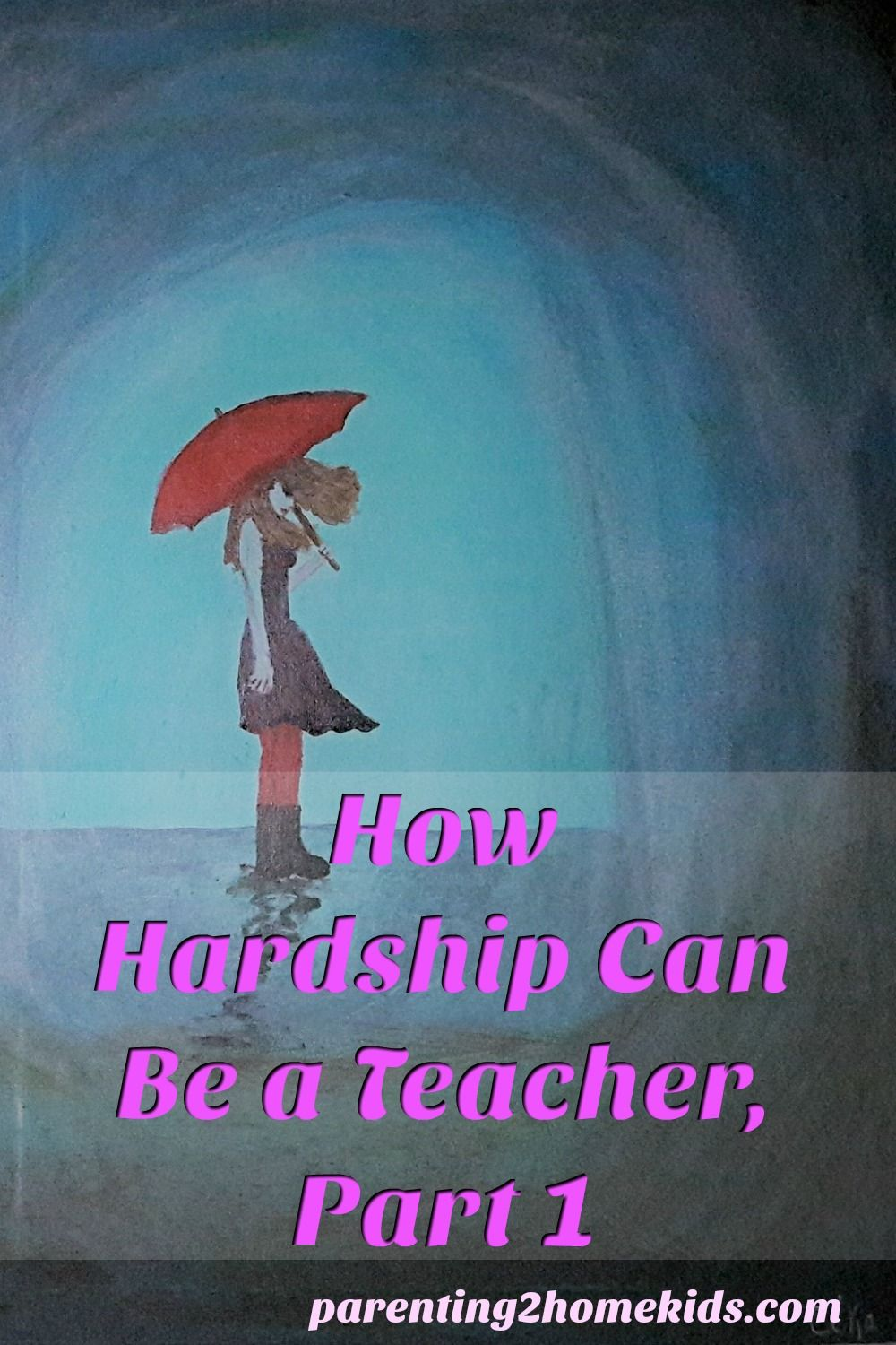 What to do About Hardship, Part One via Parenting 2 Home