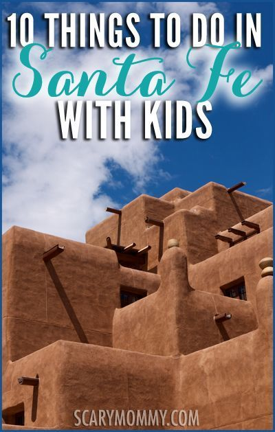 10 Things To Do With Kids In Santa Fe Via Scary Mommy New Mexico Vacation Travel New Mexico Spring Break Mexico