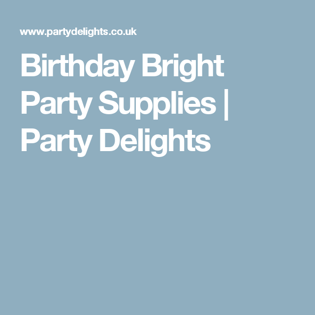 Birthday Bright Party Supplies | Party Delights