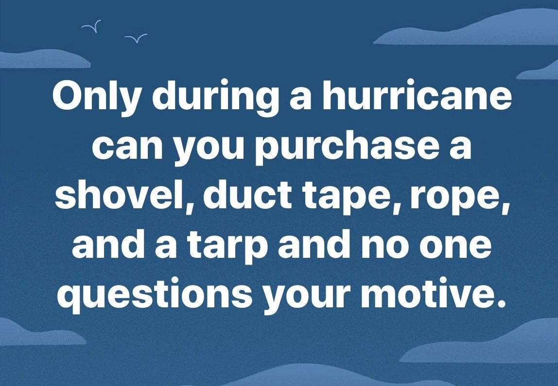 Hurricane Dorian Was Perfect For This I M In Virginia And She Came Close Enough For Me To Purchase These Items But Fa Haha Funny Funny Quotes Sarcastic Quotes