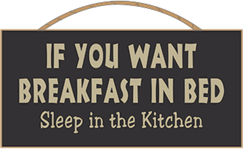 If You Want Breakfast In Bed Sleep In The Kitchen Wood Rope Hanger Sign In 2020 Funny Wood Signs Funny Kitchen Signs Wood Signs