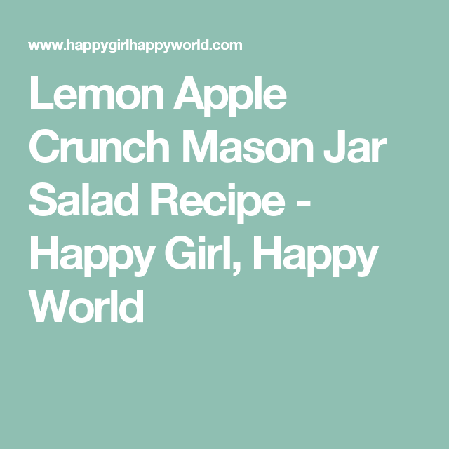 Lemon Apple Crunch Mason Jar Salad Recipe - Happy Girl, Happy World