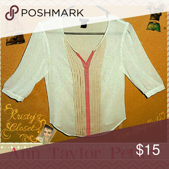 ANN Taylor Sheer Ivory Blouse BEAUTIFUL AND CLASSY, Anne Taylor Petite Blouse. 3/4 Sleeves, Sheer Ivory with peachy pink accent down the middle.  Absolutely no sign of wear look new still.  No stains or holes.  Beautiful to wear to the office or a night out on the town! Ann Taylor Tops Blouses