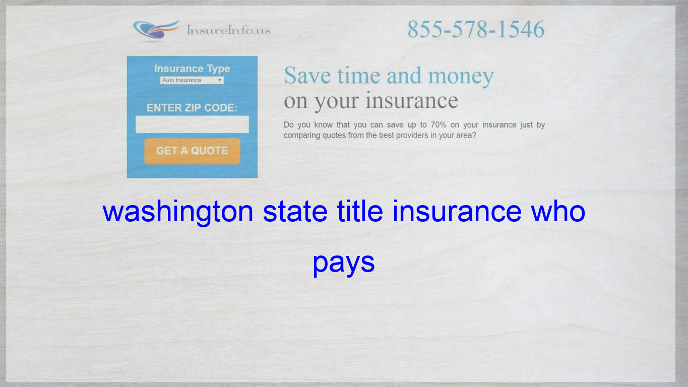 Washington State Title Insurance Who Pays Life Insurance Quotes