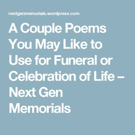 A Couple Poems You May Like to Use for Funeral or Celebration of
