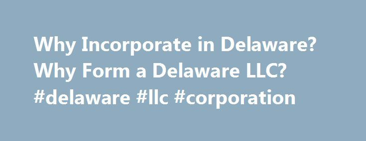 Why Incorporate in Delaware? Why Form a Delaware LLC? #delaware ...
