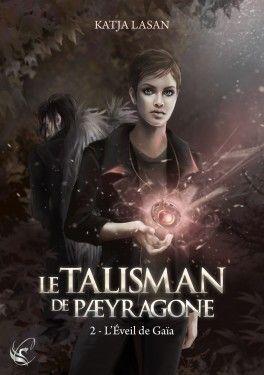 Découvrez Le Talisman de Paeyragone, Tome 2 : L'éveil de Gaïa de Katja Lasan sur Booknode, la communauté du livre