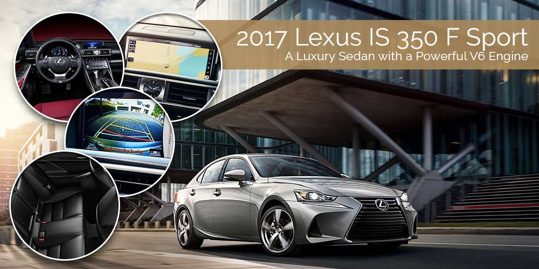 2017 Lexus IS 350 F Sport Luxury Sedan with V6 Engine