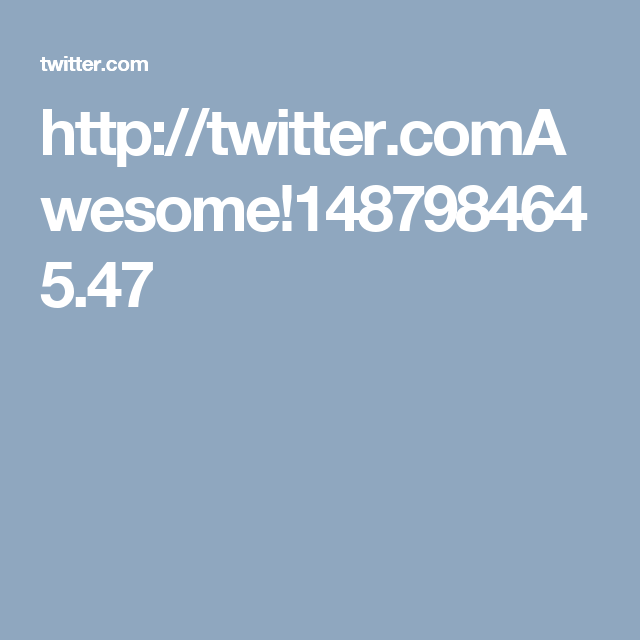 http://twitter.comAwesome!1487984645.47
