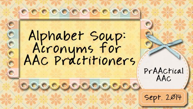 PrAACtical AAC: Alphabet Soup-Acronyms for AAC Practitioners. Pinned by SOS Inc. Resources. Follow all our boards at pinterest.com/sostherapy/ for therapy resources.