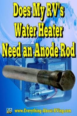 Does My Rv S Water Heater Need An Anode Rod Rv Water Heater Rv Water Water Heater