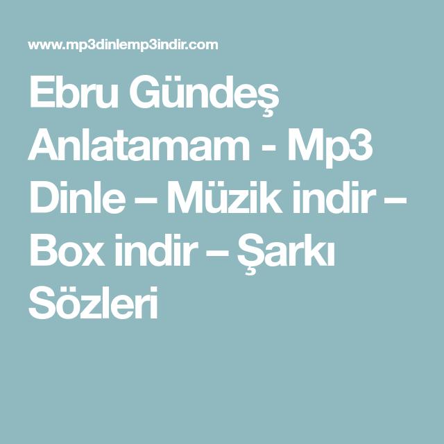 Ebru Gundes Anlatamam Mp3 Dinle Muzik Indir Box Indir Sarki Sozleri Sarki Sozleri Sarkilar Muzik