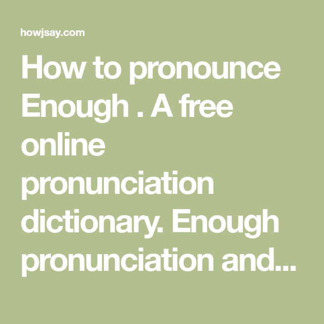 How To Pronounce Enough A Free Online Pronunciation Dictionary Enough Pronunciation And Definition English An How To Pronounce Pronunciation Learn English