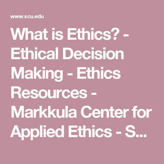 What is Ethics? - Ethical Decision Making - Ethics Resources