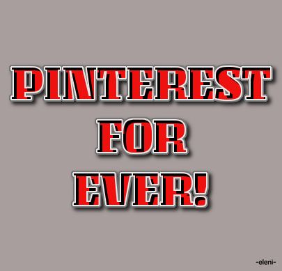 PINTEREST FOR EVER! - created by eleni