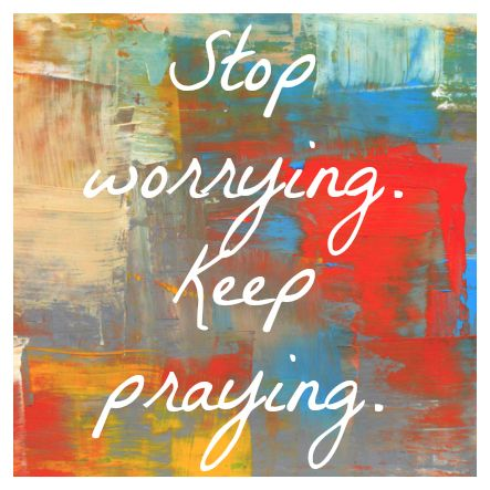 Stop worrying, keep praying