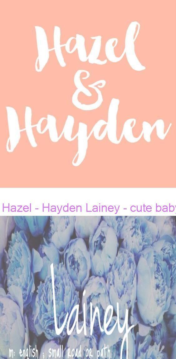 Hazel - Hayden Lainey - cute baby girl name! in 2020 ...