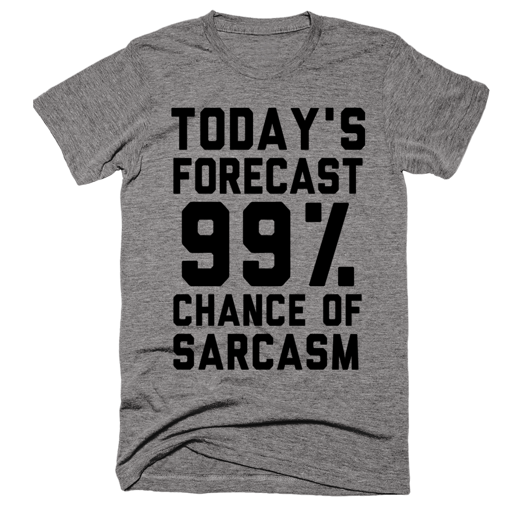 Today's Forecast 99% Chance Of Sarcasm