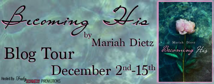 Becoming His by Mariah Dietz, see what it's all about and grab your copy today. Don't forget to enter the #Giveaway...