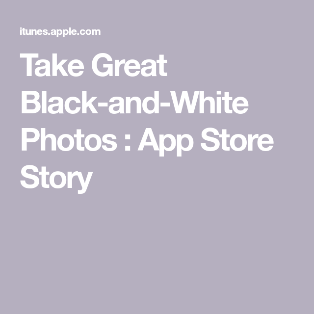Take Great Black-and-White Photos : App Store Story