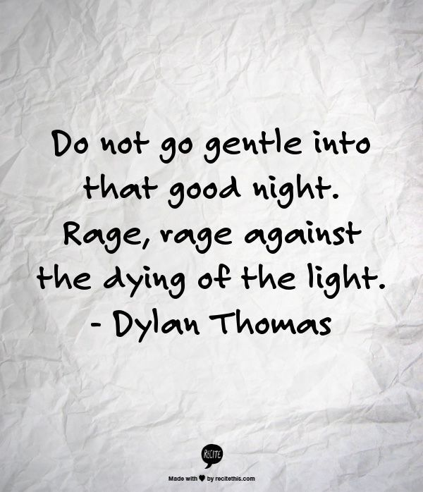 Do Not Go Gentle Into That Good Night With Images Rage Quotes
