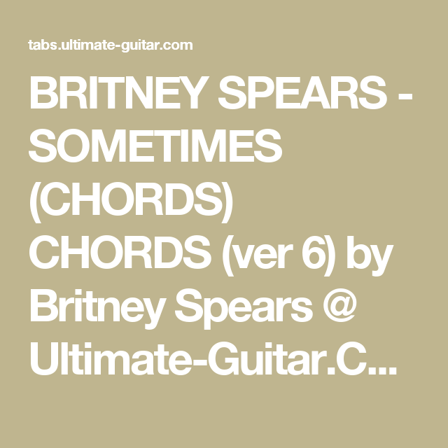BRITNEY SPEARS - SOMETIMES (CHORDS) CHORDS (ver 6) by Britney Spears ...