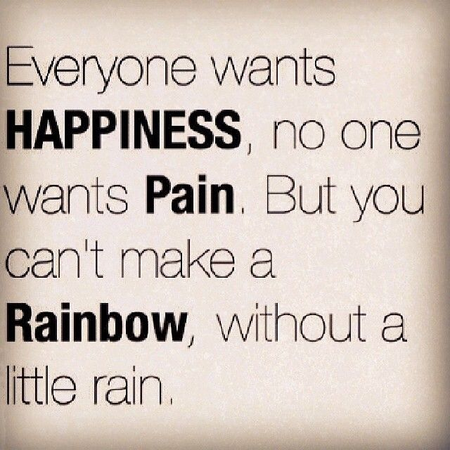 You cant make a rainbow without a little rain life quotes