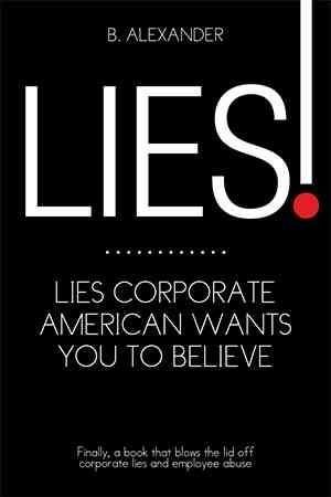 Lies!: Lies Corporate American Wants You to Believe