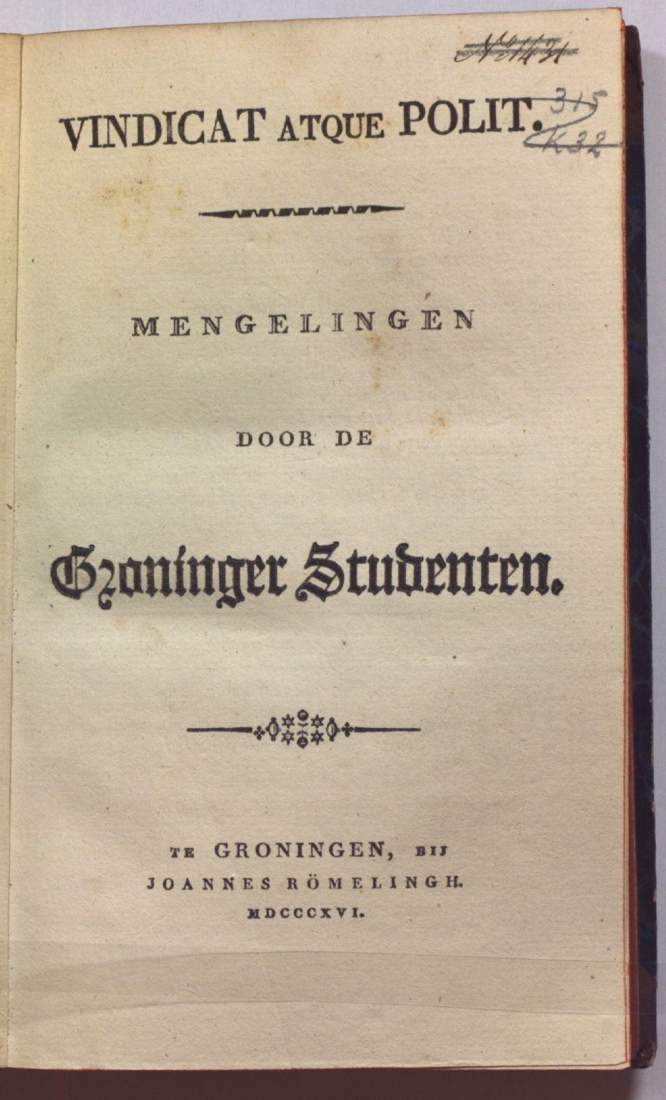 Op 4 februari 1815 wordt in de herberg 'Het Wapen der Zeven Provincien' het Groningsch Studenten Corps - Vindicat atque Polit - opgericht door de latere rector en abactis B.J. Winter en G.L. Feijens. De Latijnse zinspreuk betekent (Hij) Handhaaft en Beschaaft. 'Vindicat' is de oudste studentenvereniging van Nederland en kent een roerige geschiedenis. Het corps is gevestigd in sociëteit Mutua Fides ('Wederzijds vertrouwen') aan de Grote Markt in Groningen.