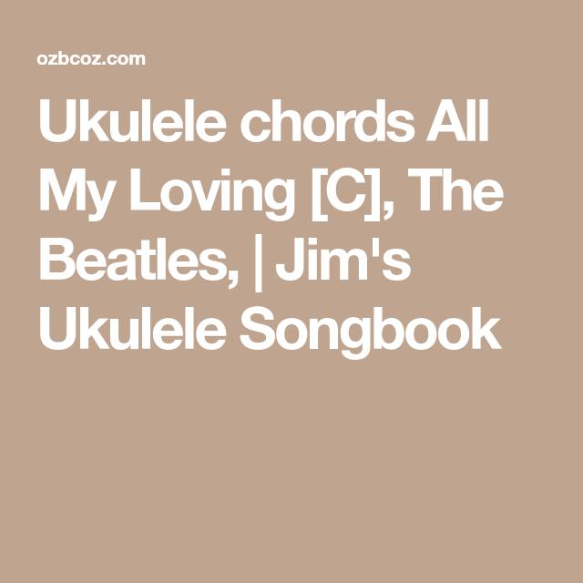 Ukulele Chords All My Loving C The Beatles Jims Ukulele
