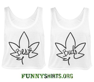 Do you and you best buds like marijuana. Perhaps you just like the fashion of it. Weed is becoming a trending topic, whether it be good or bad. Have some fun with it, the trend that is.... Get you and your bestie funny weed leaf matching crop tops!