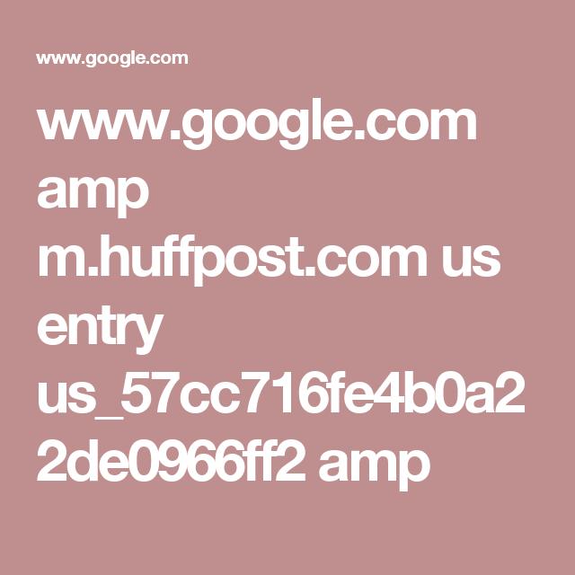 www.google.com amp m.huffpost.com us entry us_57cc716fe4b0a22de0966ff2 amp