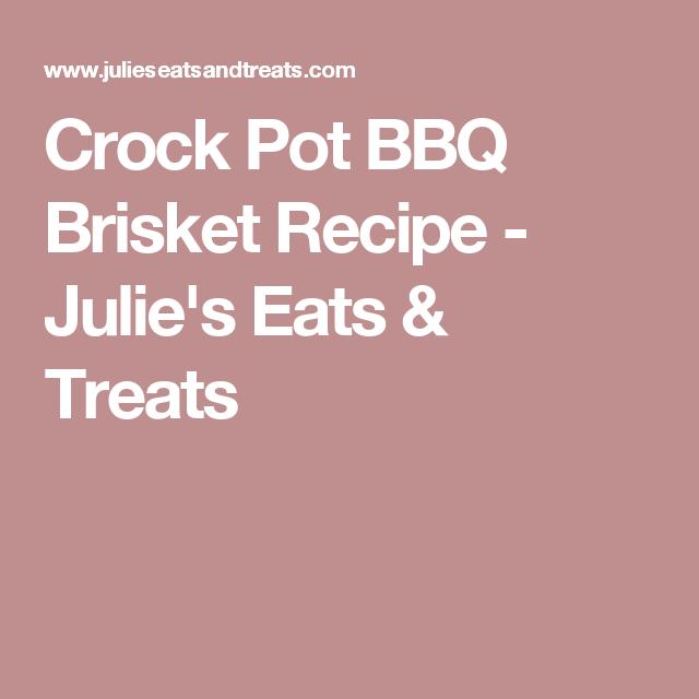 Crock Pot BBQ Brisket Recipe - Julie's Eats & Treats