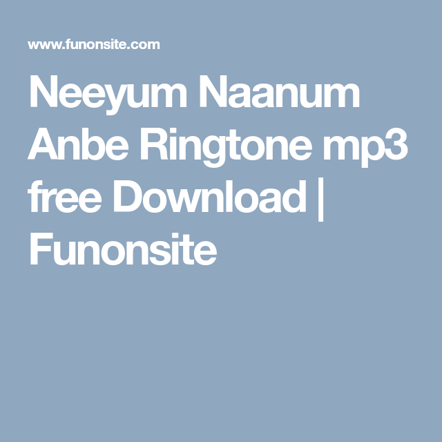 Neeyum Naanum Anbe Ringtone Mp3 Free Download Funonsite Free Download Download Free
