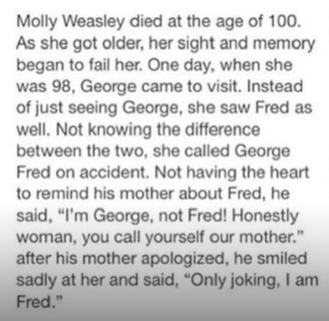 GAH Why Fred! Why did you have to die!? You were my favourite! I can't watch the last movie without crying the entire time because 1. You die, and 2. it's the Last HP movie. GAH